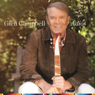 Legendary singer and guitarist Glen Campbell's final studio album, 'Adiós,' will be released June 9 on UMe, capping off an extraordinary career that has spanned more than five decades and 50 million albums sold.